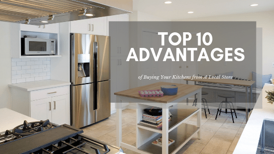 The Top 10 Advantages Of Buying Your Kitchen Cabinets From A Local